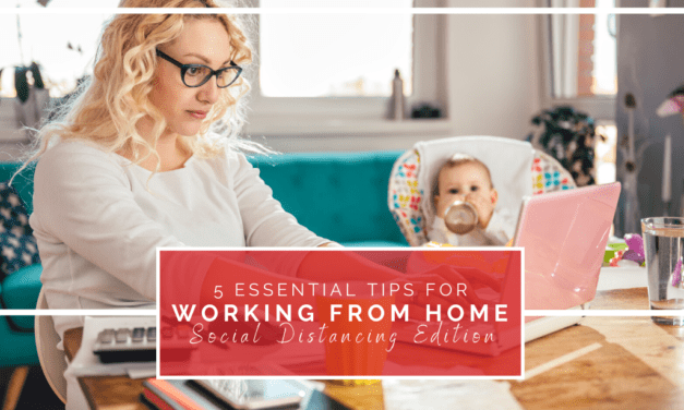 5 Essentials Tips For Working From Home While Social Distancing
