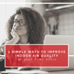 5 Simple Ways To Improve Indoor Air Quality In Your Home Office